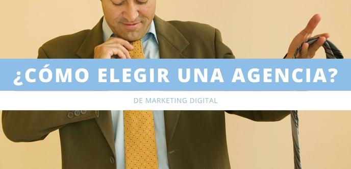Agencia de Marketing Digital: ¿Cómo Elegir?
