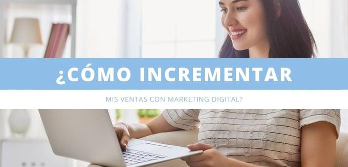 ¿Cómo incrementar mis ventas con Marketing Digital?