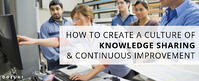 How to Create a Culture of Knowledge Sharing and Continuous Improvement