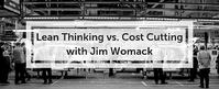 Lean Thinking vs. Cost Cutting with James Womack