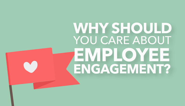 Why Should You Care about Employee Engagement?