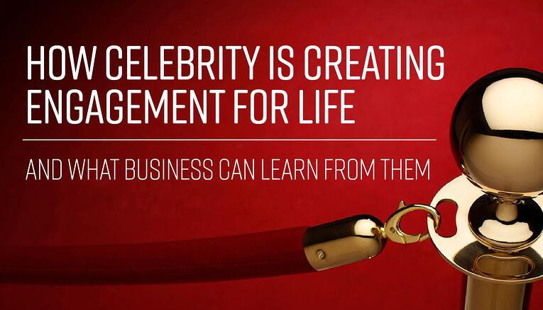 How Celebrity is Creating Engagement, and What Business Can Learn From Them