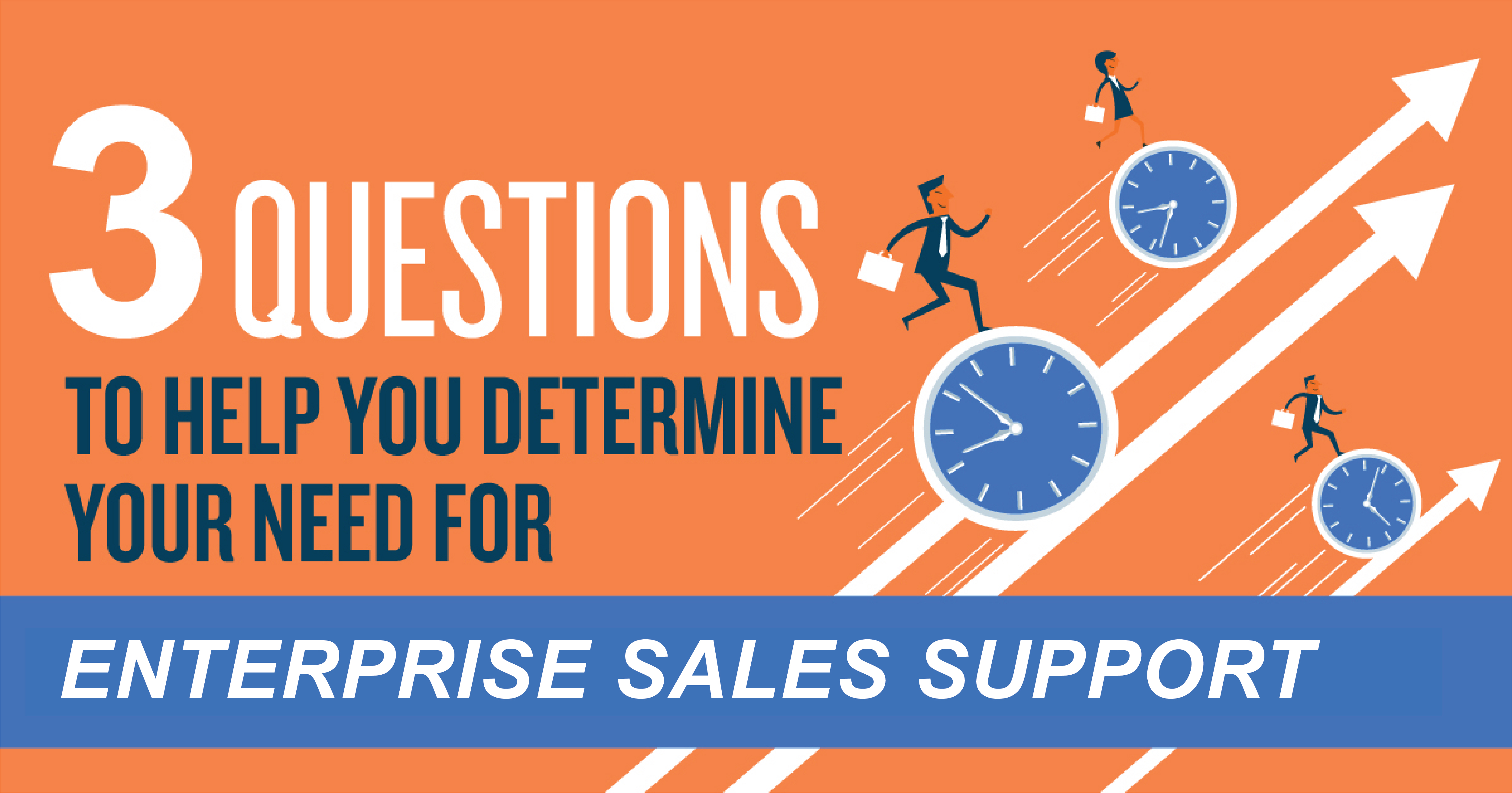 Three Questions to Help You Determine Your Need for Enterprise Sales Support