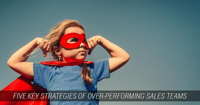 Five Key Strategies of Over-Performing Sales Teams