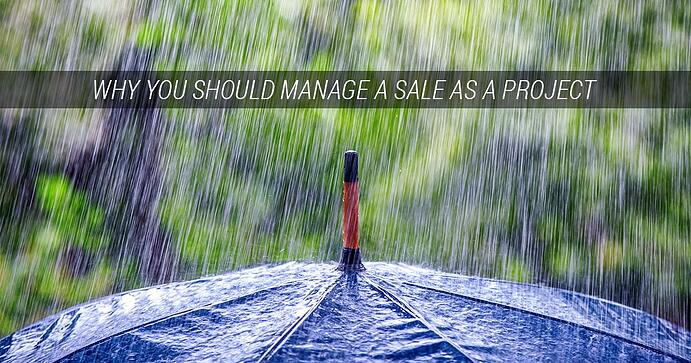 Why You Should Manage a Sale Like a Project