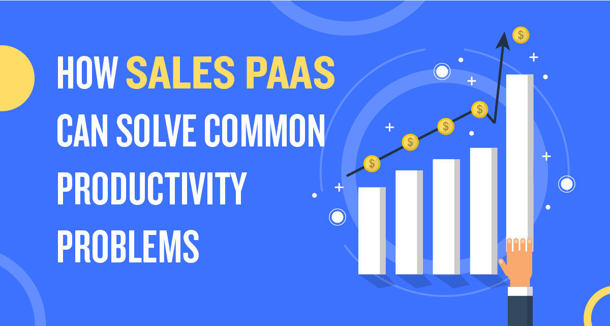 How Sales PaaS Can Solve Common Productivity Problems