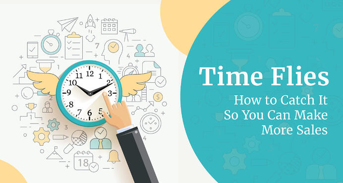 Time Flies: How to Catch It So You Can Make More Sales