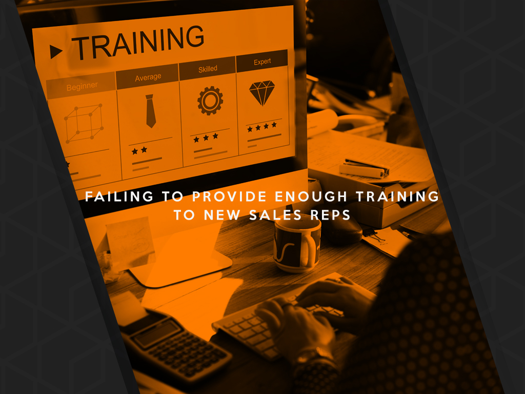 Failing To Provide Enough Training To New Sales Reps