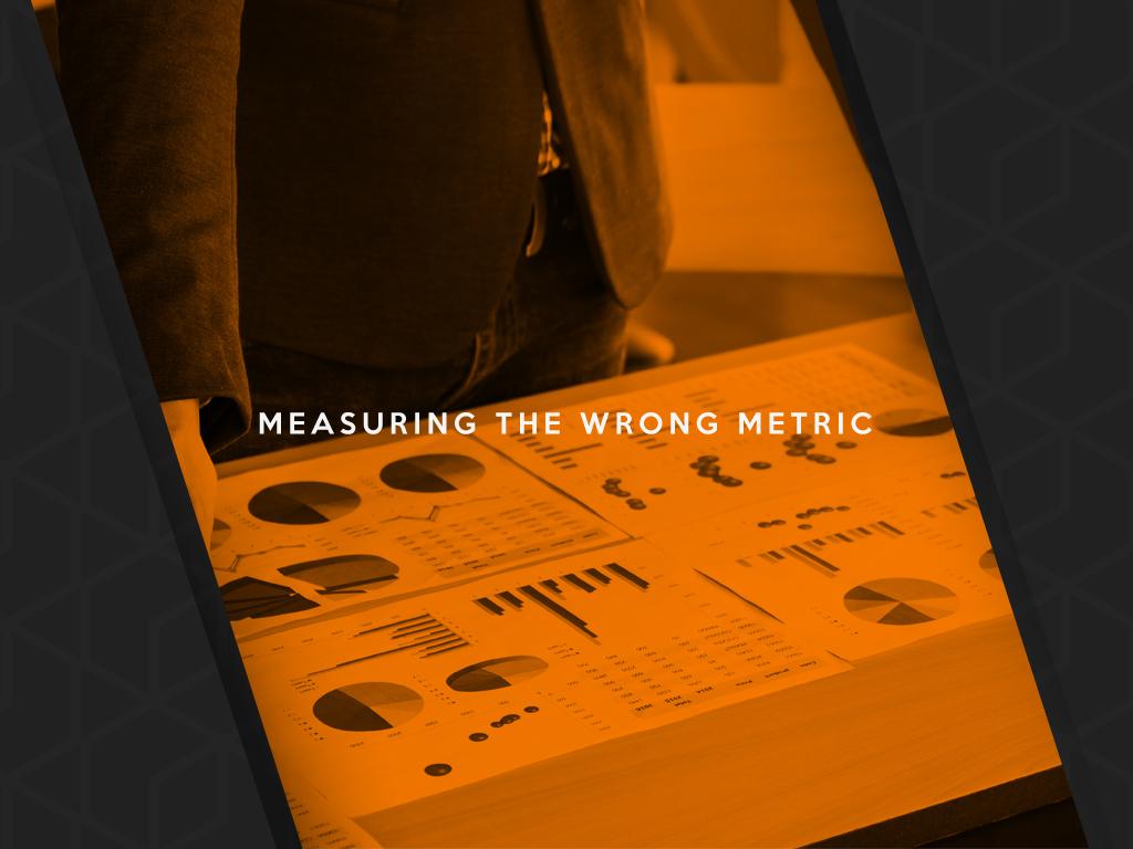 Measuring The Wrong Metric
