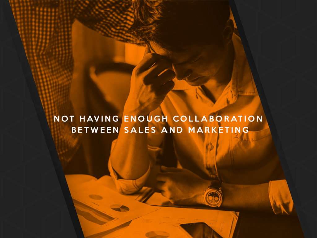 Not Having Enough Collaboration Between Sales And Marketing