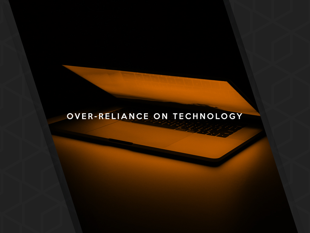 Over-reliance on Technology