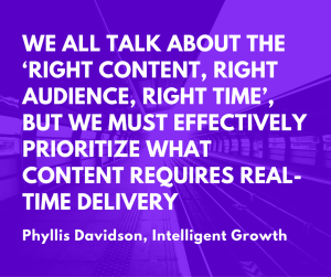 We all talk about the 'right content, right audience, right time', but we must effectively prioritize what content requires real-time delivery