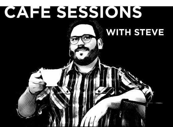 Cafe Sessions with Steve: September Edition