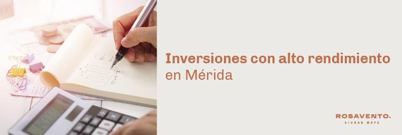 Inversiones con alto rendimiento en Mérida_BANNER-1