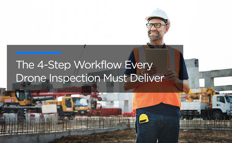 The 4-Step Workflow Every Drone Inspection Must Deliver
