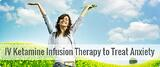 IV Ketamine Infusion Therapy to Treat Anxiety