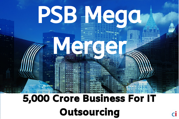 Mega-Merger Of Public Sector Banks To Create Rs 5,000 Crore Business For IT Outsourcing