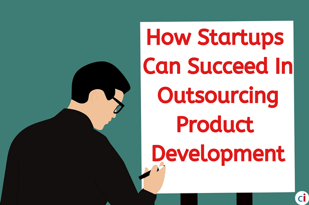 Everything Startups Need to Know About Outsourcing Product Development