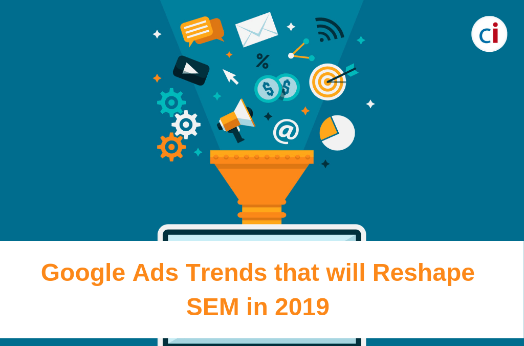 Google Ads Trends that will Reshape SEM in 2019
