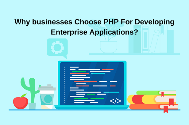 Why Businesses Choose PHP For Developing Enterprise Applications?
