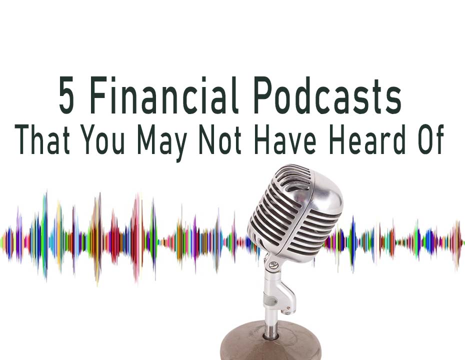 5 financial podcasts - you may not have listened to but should