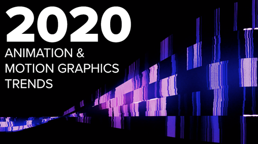 2020 Animation & Motion Graphics Trends