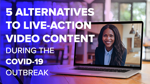 5 Alternatives to Live-Action Video Content During the COVID-19 Outbreak