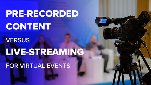 Pre-Recorded Content vs. Live-Streaming for Virtual Events