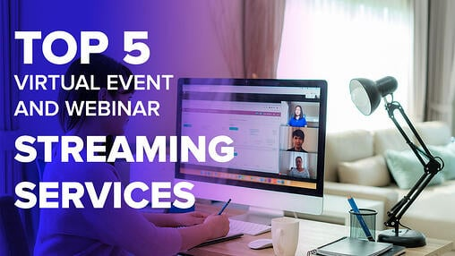 Top 5 Virtual Event and Webinar Streaming Services