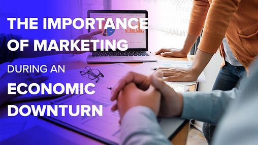 The Importance of Marketing During an Economic Downturn