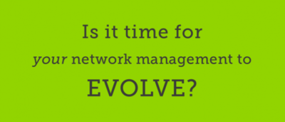 Time for your Network Management to Evolve?