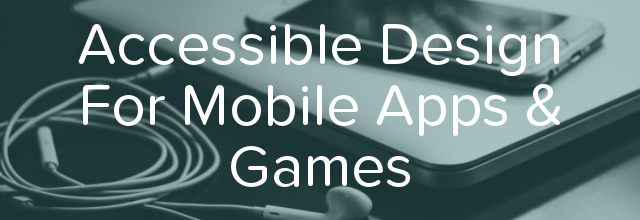How to Design the Most Accessible Apps and Games