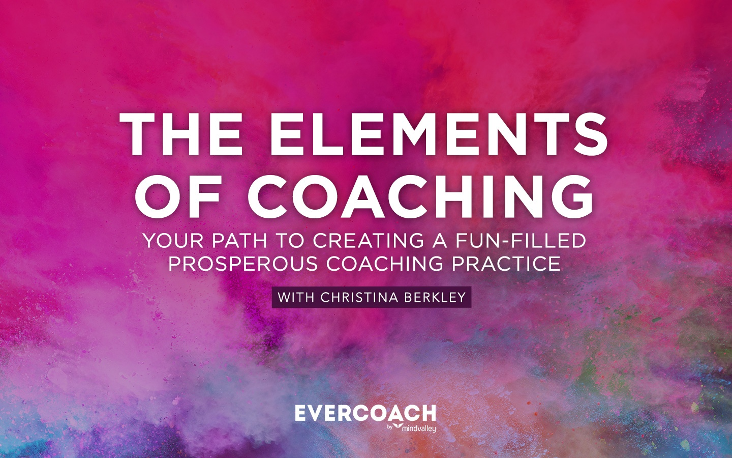 Elements: Your Path to Creating a Fun-Filled Prosperous Coaching Practice