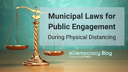 Municipal Laws for Public Engagement During Physical Distancing
