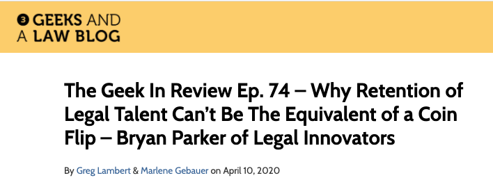 Three Geeks Podcast: Why Retention of Legal Talent Can't Be The Equivalent of a Coin Flip, Featuring Bryan Parker of Legal Innovators