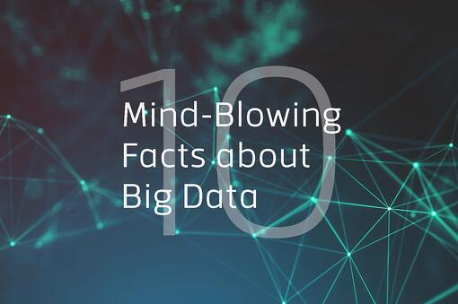10 Mind-Blowing Facts about Big Data