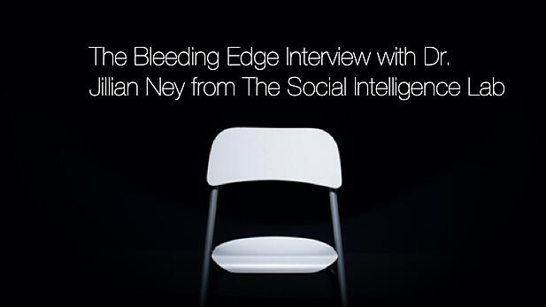 The Bleeding Edge - Dr. Jillian Ney - The Social Intelligence Lab - Interview