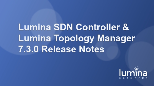 Lumina-SDN-Controller-and-Lumina-Topology-Manager-7.3.0-Release-Notes