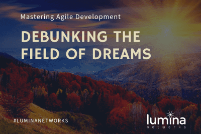 Mastering Agile Development-Debunking the Field of Dreams