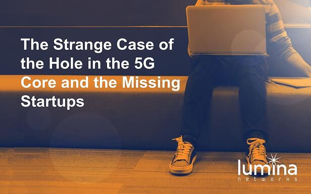 The-Strange-Case-of-the-Hole-in-the-5G-Core-and-the-Missing-Startups