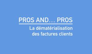 Pros and... pros. La dématérialisation des factures clients