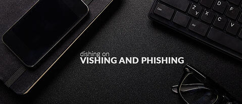 Dishing on Vishing and Phishing