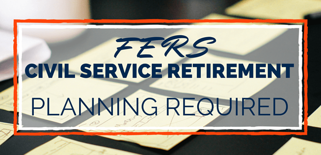 FERS Civil Service Retirement: Planning Required