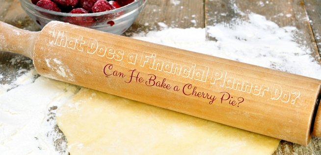 What Does a Financial Planner Do? Can He Bake a Cherry Pie?