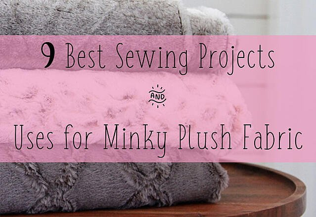 9 Best Sewing Projects and Uses for Minky Fabric