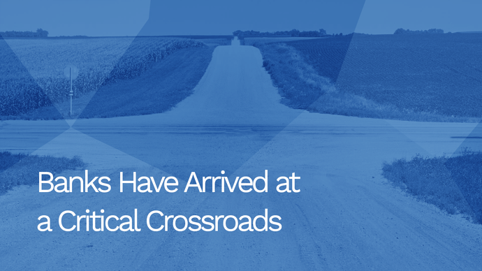 Banks Have Arrived at a Critical Crossroads