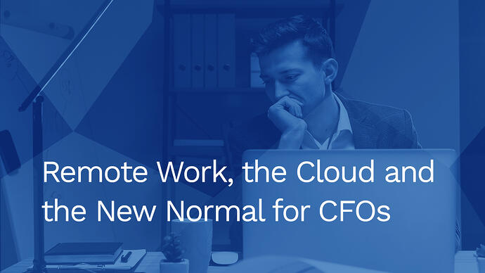 Remote work, the cloud and the new normal for CFOs