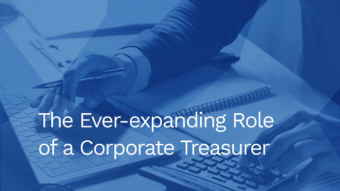 The ever-expanding role of a corporate treasurer