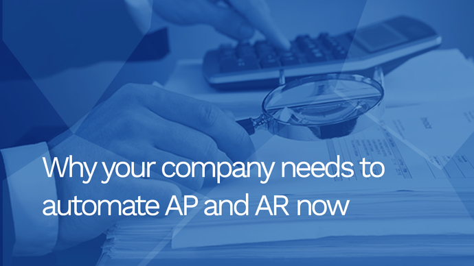 Why your company needs to automate AP and AR now