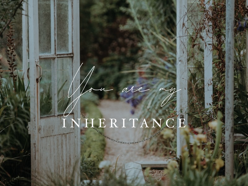 You are My Inheritance | February Monthly Blog